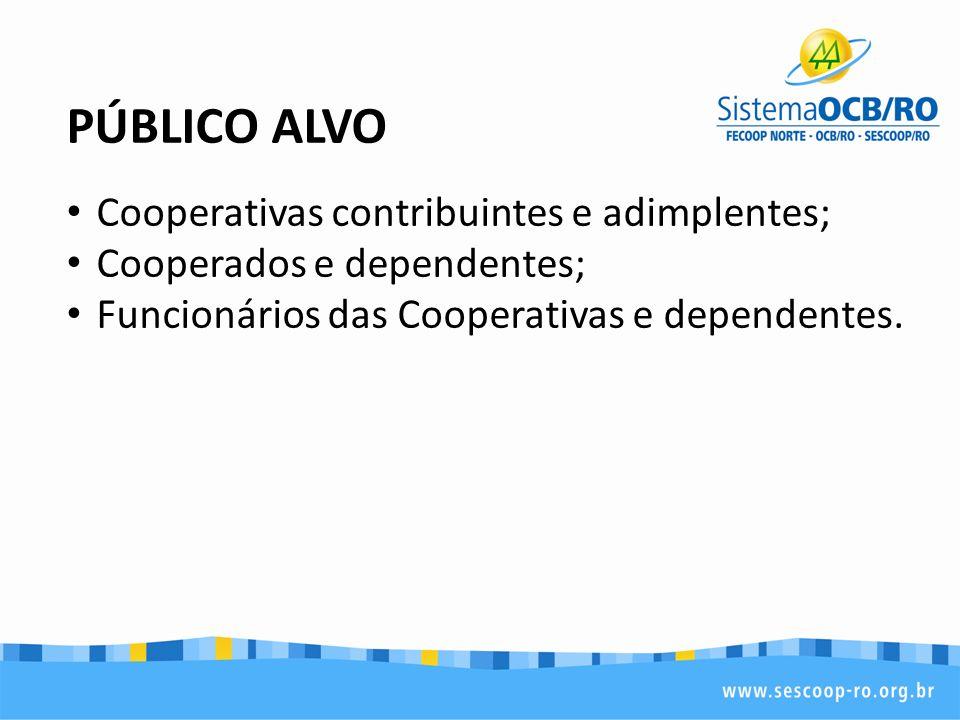 PÚBLICO ALVO Cooperativas contribuintes e adimplentes; Cooperados e dependentes; Funcionários das Cooperativas e dependentes.