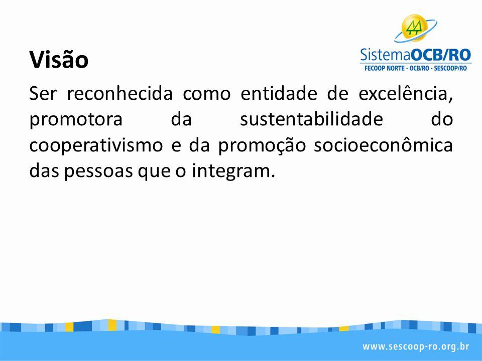 Visão Ser reconhecido por sua excelência em sua formação profissional cooperativista, como promotor da sustentabilidade e da autogestão das cooperativas e como indutor da qualidade de vida e bem-estar social de cooperados, empregados e familiares.