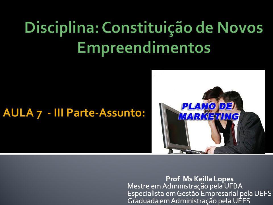 Prof Ms Keilla Lopes Mestre em Administração pela UFBA Especialista em Gestão Empresarial pela UEFS Graduada em Administração pela UEFS AULA 7 - III P