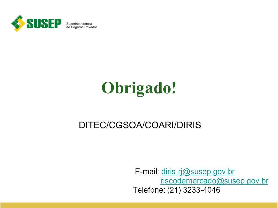 Obrigado! DITEC/CGSOA/COARI/DIRIS E-mail: diris.rj@susep.gov.brdiris.rj@susep.gov.br riscodemercado@susep.gov.br Telefone: (21) 3233-4046