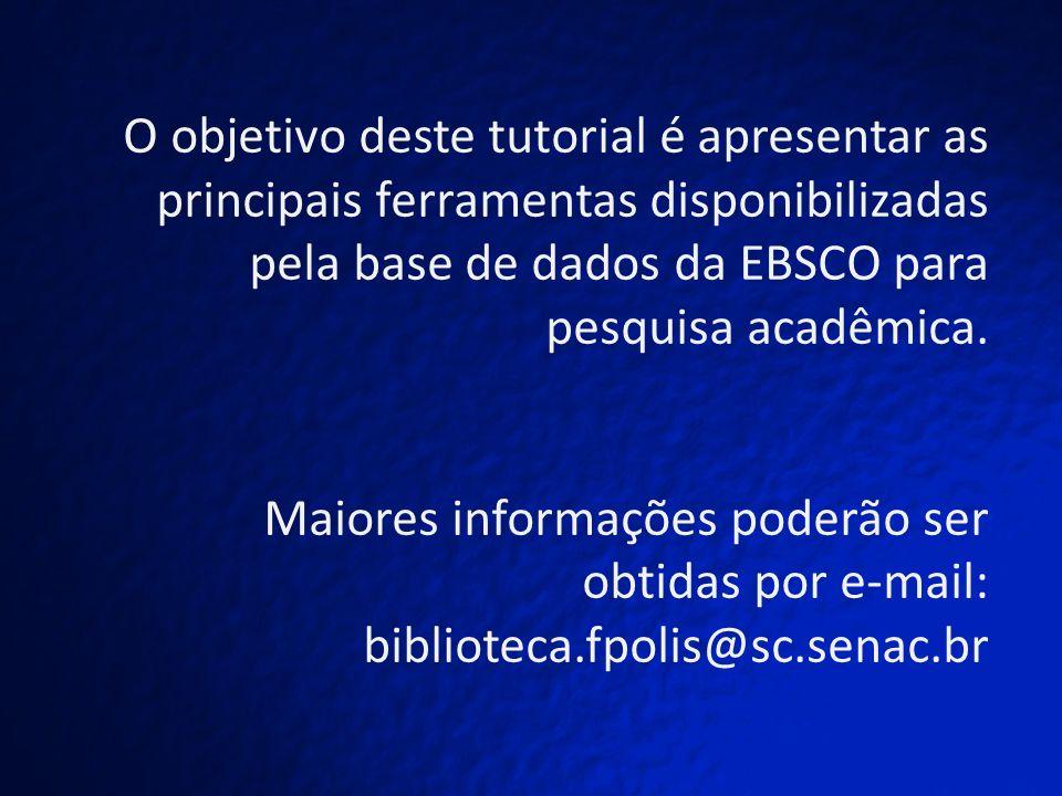Entre na página inicial da biblioteca: www.sc.senac.br/biblioteca e clique em EBSCO www.sc.senac.br/biblioteca Link de acesso à base
