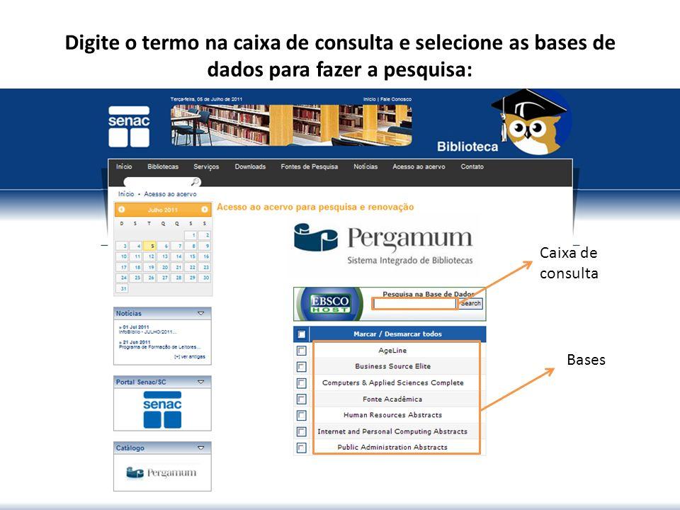 Digite o termo na caixa de consulta e selecione as bases de dados para fazer a pesquisa: Caixa de consulta Bases