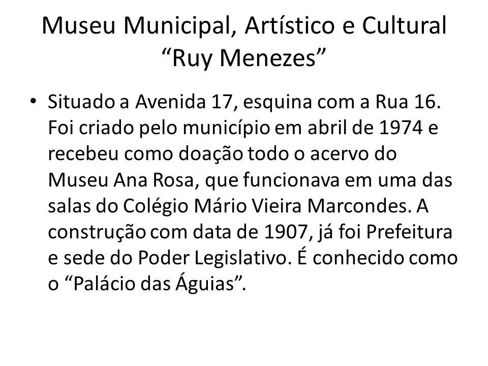 Situado a Avenida 17, esquina com a Rua 16. Foi criado pelo município em abril de 1974 e recebeu como doação todo o acervo do Museu Ana Rosa, que func