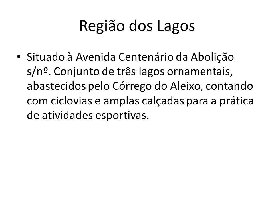Situado à Avenida Centenário da Abolição s/nº. Conjunto de três lagos ornamentais, abastecidos pelo Córrego do Aleixo, contando com ciclovias e amplas