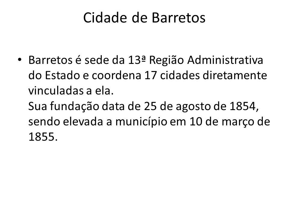 Cidade de Barretos Barretos é sede da 13ª Região Administrativa do Estado e coordena 17 cidades diretamente vinculadas a ela. Sua fundação data de 25