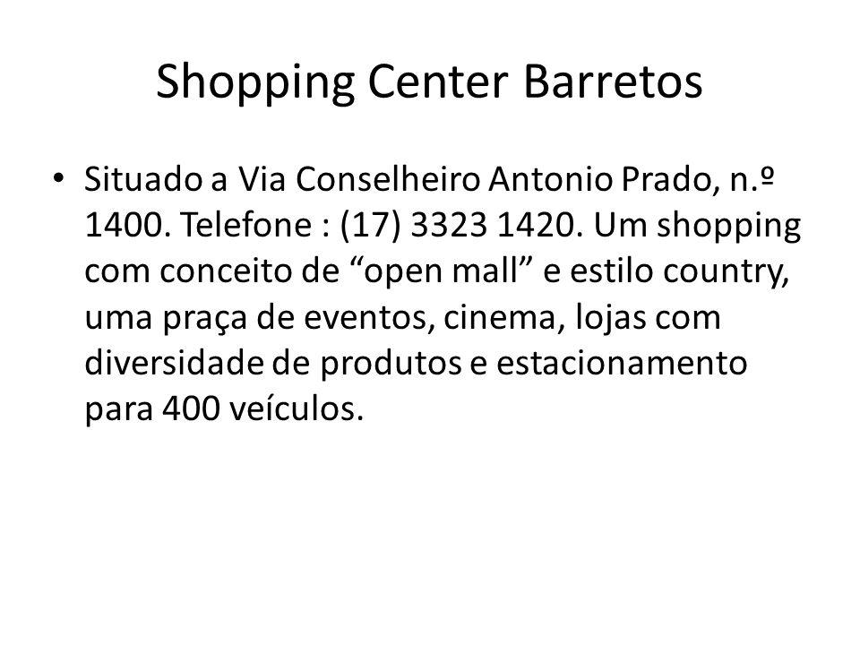 Situado a Via Conselheiro Antonio Prado, n.º 1400. Telefone : (17) 3323 1420. Um shopping com conceito de open mall e estilo country, uma praça de eve
