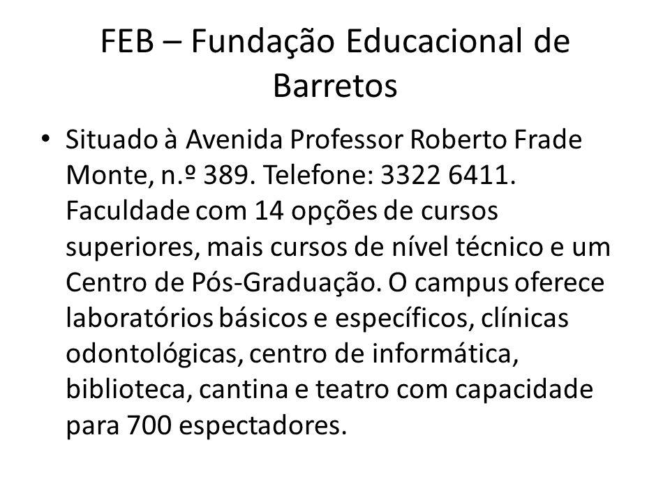 Situado à Avenida Professor Roberto Frade Monte, n.º 389. Telefone: 3322 6411. Faculdade com 14 opções de cursos superiores, mais cursos de nível técn
