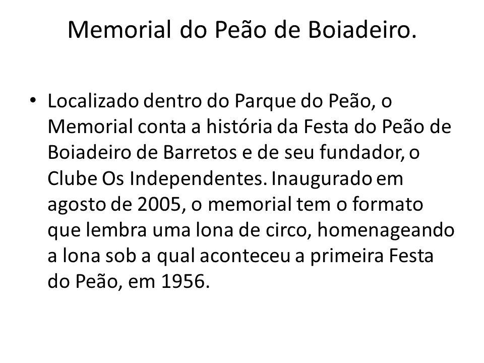 Localizado dentro do Parque do Peão, o Memorial conta a história da Festa do Peão de Boiadeiro de Barretos e de seu fundador, o Clube Os Independentes