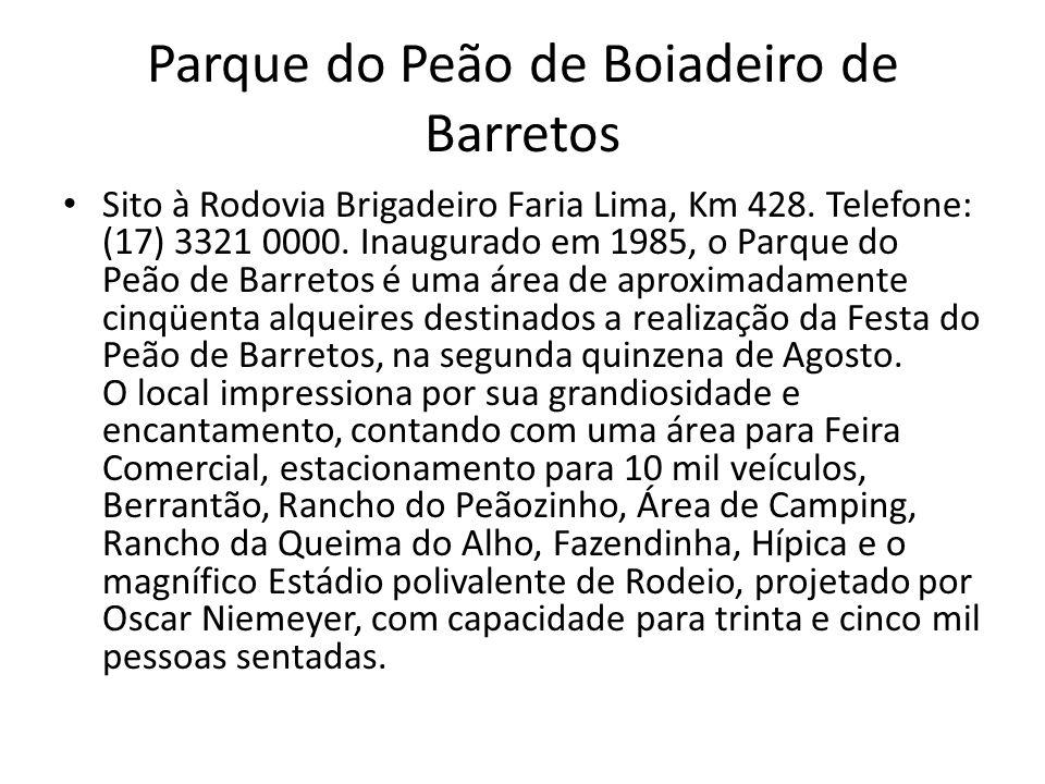 Sito à Rodovia Brigadeiro Faria Lima, Km 428. Telefone: (17) 3321 0000. Inaugurado em 1985, o Parque do Peão de Barretos é uma área de aproximadamente