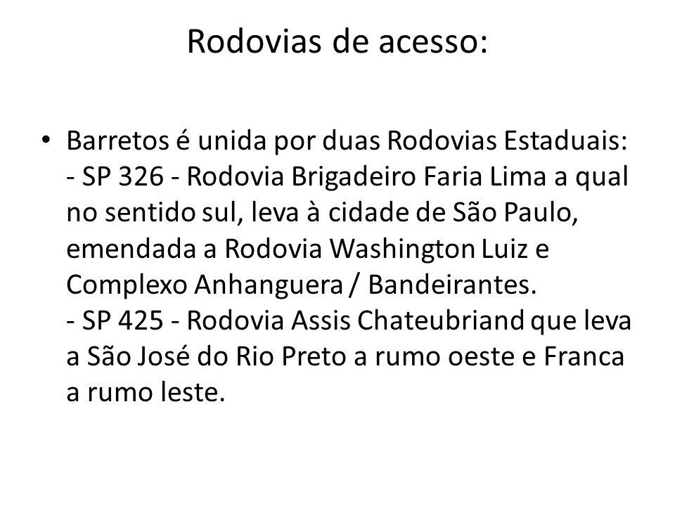 Rodovias de acesso: Barretos é unida por duas Rodovias Estaduais: - SP 326 - Rodovia Brigadeiro Faria Lima a qual no sentido sul, leva à cidade de São