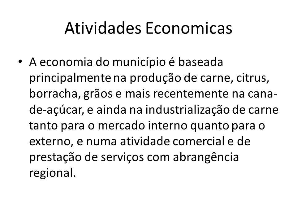 Atividades Economicas A economia do município é baseada principalmente na produção de carne, citrus, borracha, grãos e mais recentemente na cana- de-a