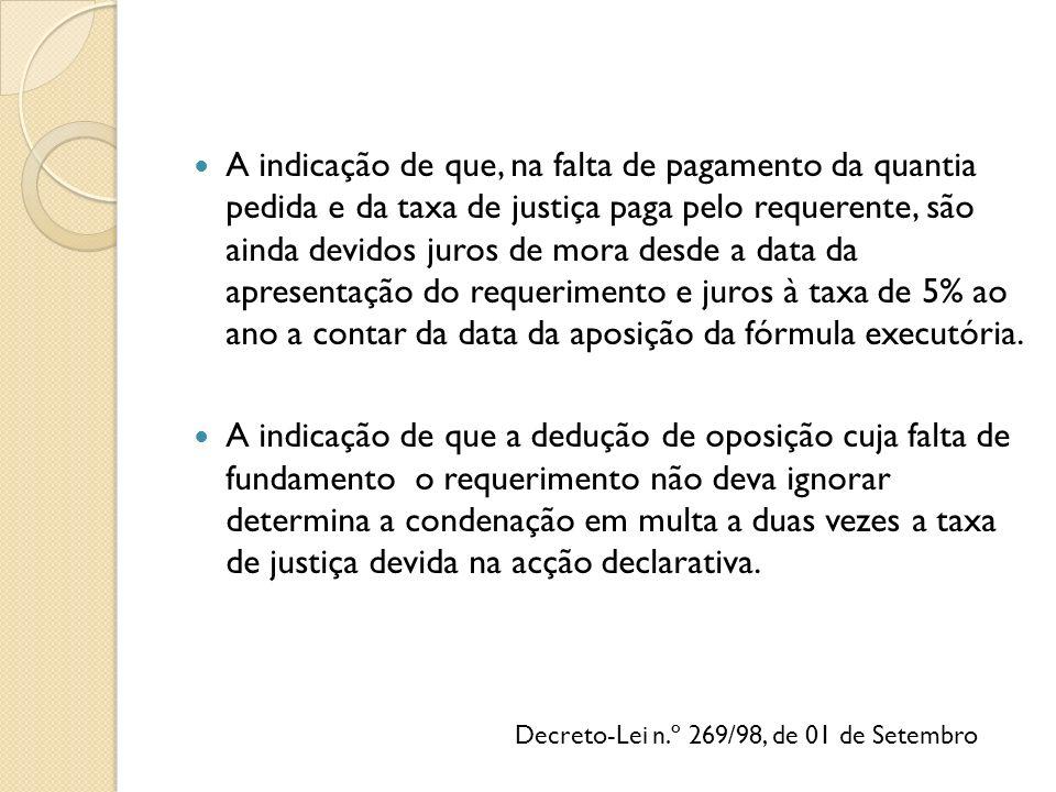 Decreto-Lei n.º 269/98, de 01 de Setembro A indicação de que, na falta de pagamento da quantia pedida e da taxa de justiça paga pelo requerente, são a
