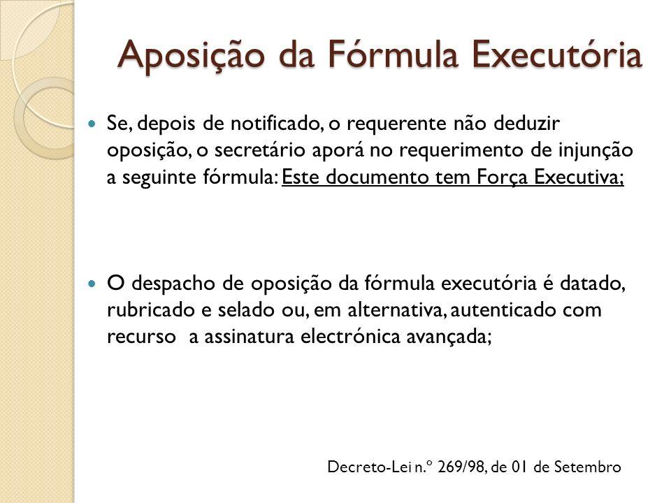 Decreto-Lei n.º 269/98, de 01 de Setembro Se, depois de notificado, o requerente não deduzir oposição, o secretário aporá no requerimento de injunção