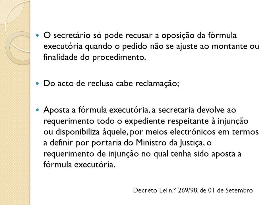 Decreto-Lei n.º 269/98, de 01 de Setembro O secretário só pode recusar a oposição da fórmula executória quando o pedido não se ajuste ao montante ou finalidade do procedimento.