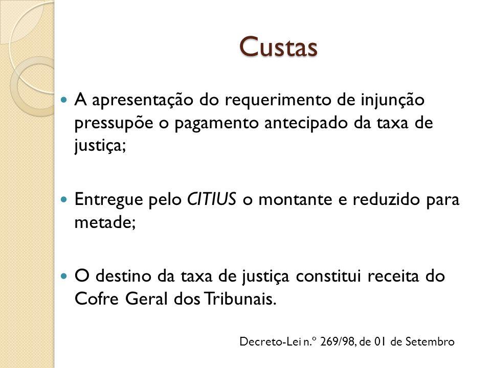 Decreto-Lei n.º 269/98, de 01 de Setembro A apresentação do requerimento de injunção pressupõe o pagamento antecipado da taxa de justiça; Entregue pelo CITIUS o montante e reduzido para metade; O destino da taxa de justiça constitui receita do Cofre Geral dos Tribunais.