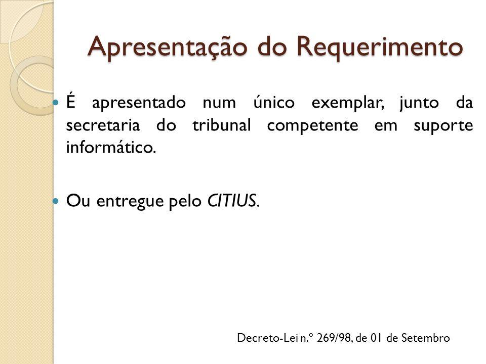 Apresentação do Requerimento É apresentado num único exemplar, junto da secretaria do tribunal competente em suporte informático.
