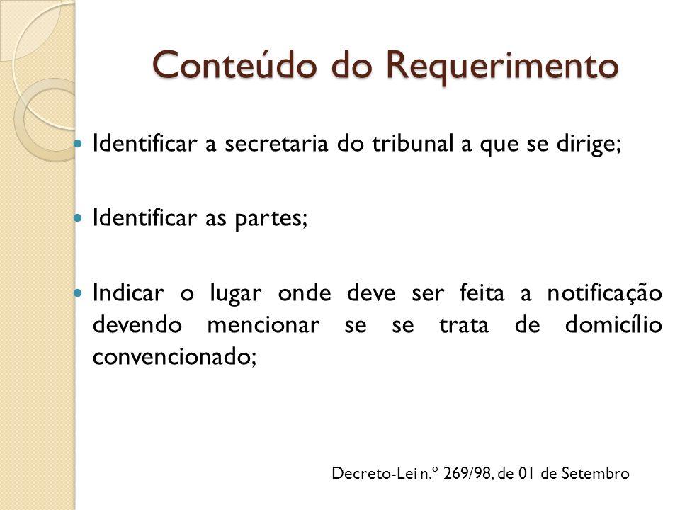 Conteúdo do Requerimento Identificar a secretaria do tribunal a que se dirige; Identificar as partes; Indicar o lugar onde deve ser feita a notificaçã