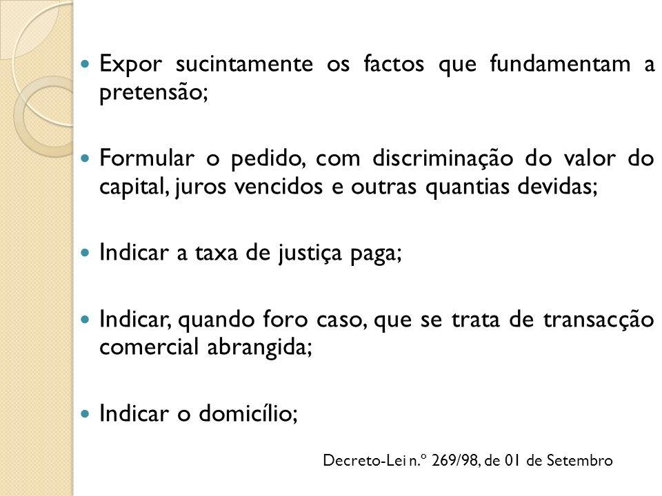 Expor sucintamente os factos que fundamentam a pretensão; Formular o pedido, com discriminação do valor do capital, juros vencidos e outras quantias d