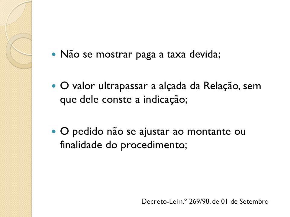 Decreto-Lei n.º 269/98, de 01 de Setembro Não se mostrar paga a taxa devida; O valor ultrapassar a alçada da Relação, sem que dele conste a indicação;