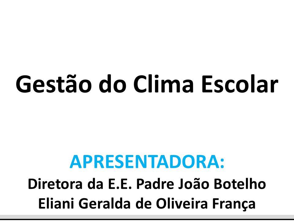 APRESENTADORA: Diretora da E.E. Padre João Botelho Eliani Geralda de Oliveira França Gestão do Clima Escolar