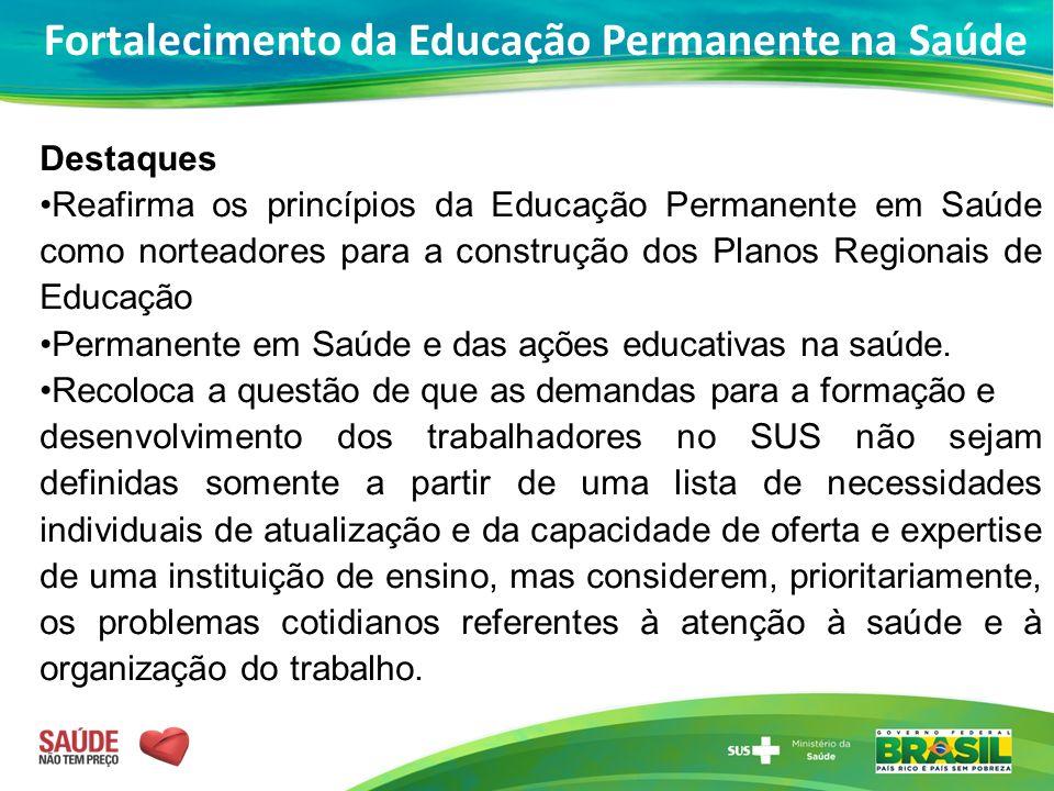 Destaques Reafirma os princípios da Educação Permanente em Saúde como norteadores para a construção dos Planos Regionais de Educação Permanente em Saú