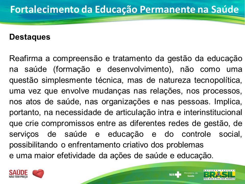 Destaques Reafirma a compreensão e tratamento da gestão da educação na saúde (formação e desenvolvimento), não como uma questão simplesmente técnica,