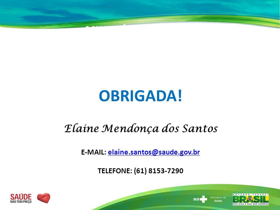 MINISTÉRIO DA SAÚDE SECRETARIA DE GESTÃO ESTRATÉGICA E PARTICIPATIVA - SGEP OBRIGADA! Elaine Mendonça dos Santos E-MAIL: elaine.santos@saude.gov.br@sa
