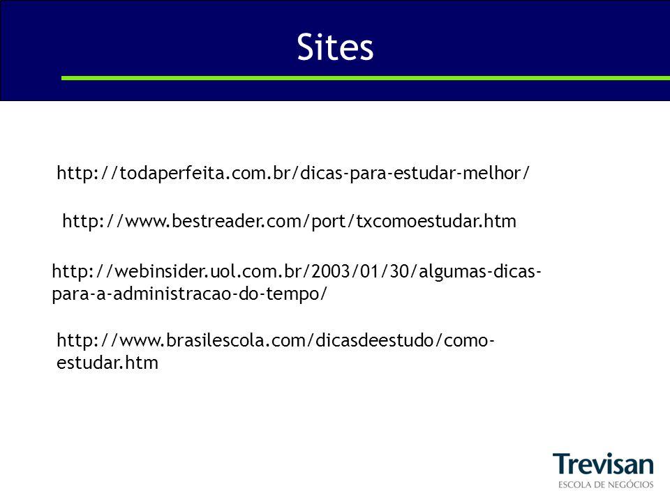 Sites http://todaperfeita.com.br/dicas-para-estudar-melhor/ http://webinsider.uol.com.br/2003/01/30/algumas-dicas- para-a-administracao-do-tempo/ http