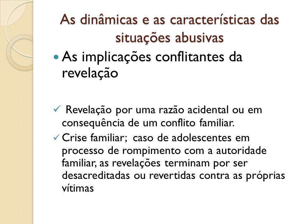 As dinâmicas e as características das situações abusivas As implicações conflitantes da revelação Revelação por uma razão acidental ou em consequência