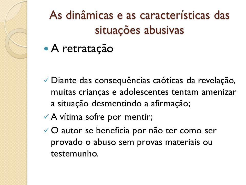 As dinâmicas e as características das situações abusivas A retratação Diante das consequências caóticas da revelação, muitas crianças e adolescentes t