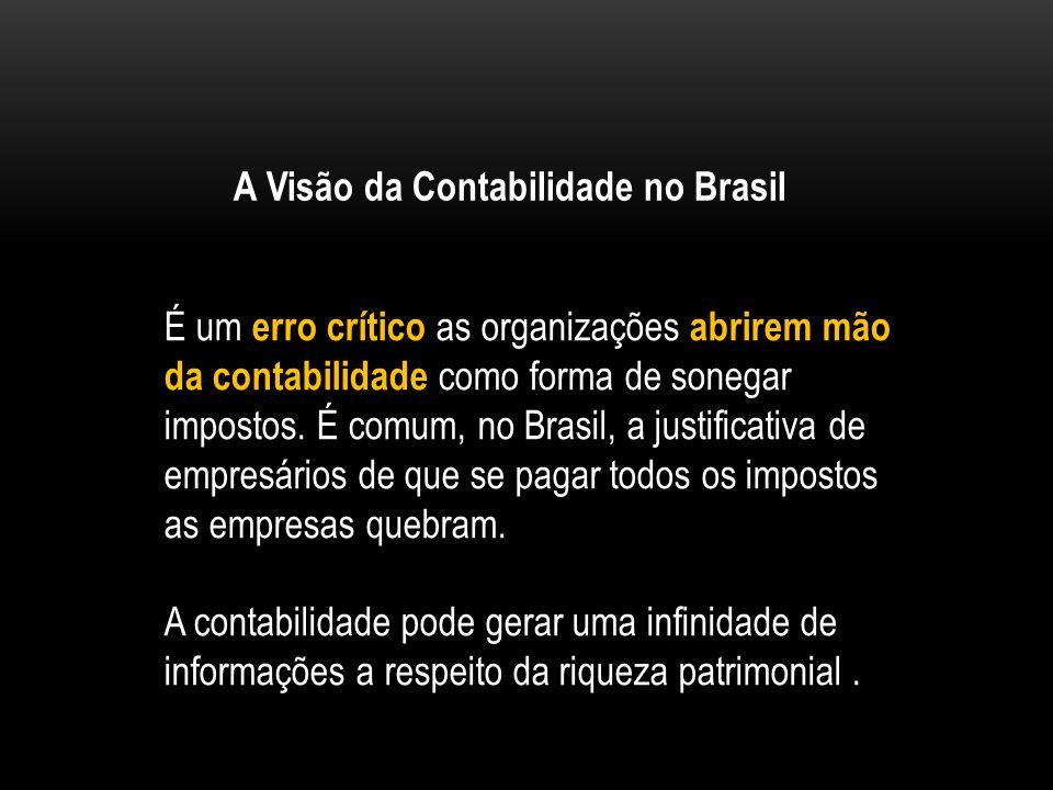 A Visão da Contabilidade no Brasil É um erro crítico as organizações abrirem mão da contabilidade como forma de sonegar impostos. É comum, no Brasil,
