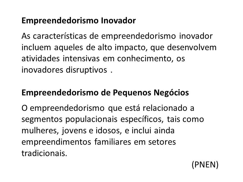 Empreendedorismo Inovador As características de empreendedorismo inovador incluem aqueles de alto impacto, que desenvolvem atividades intensivas em conhecimento, os inovadores disruptivos.