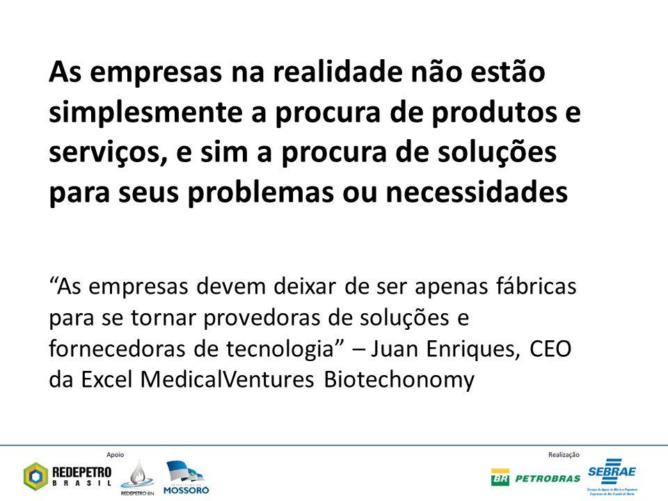 As empresas na realidade não estão simplesmente a procura de produtos e serviços, e sim a procura de soluções para seus problemas ou necessidades As empresas devem deixar de ser apenas fábricas para se tornar provedoras de soluções e fornecedoras de tecnologia – Juan Enriques, CEO da Excel MedicalVentures Biotechonomy