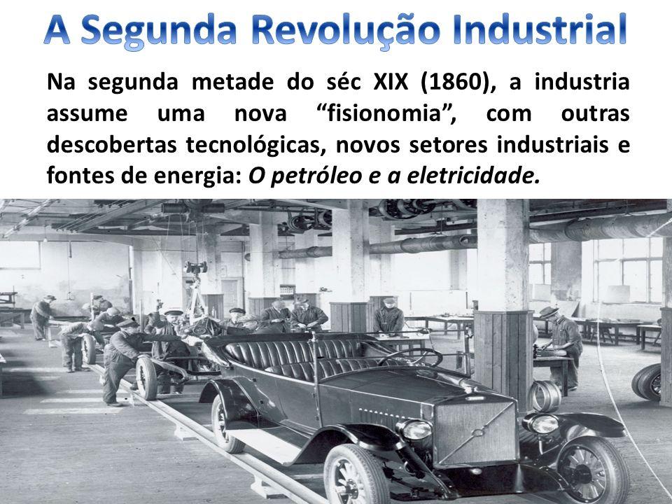 Na segunda metade do séc XIX (1860), a industria assume uma nova fisionomia, com outras descobertas tecnológicas, novos setores industriais e fontes d
