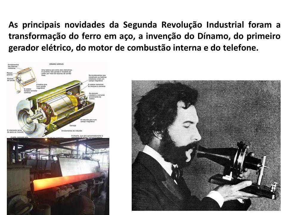 As principais novidades da Segunda Revolução Industrial foram a transformação do ferro em aço, a invenção do Dínamo, do primeiro gerador elétrico, do