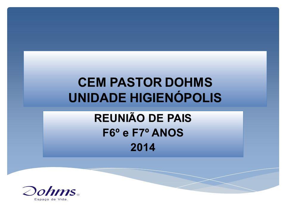 CEM PASTOR DOHMS UNIDADE HIGIENÓPOLIS REUNIÃO DE PAIS F6º e F7º ANOS 2014
