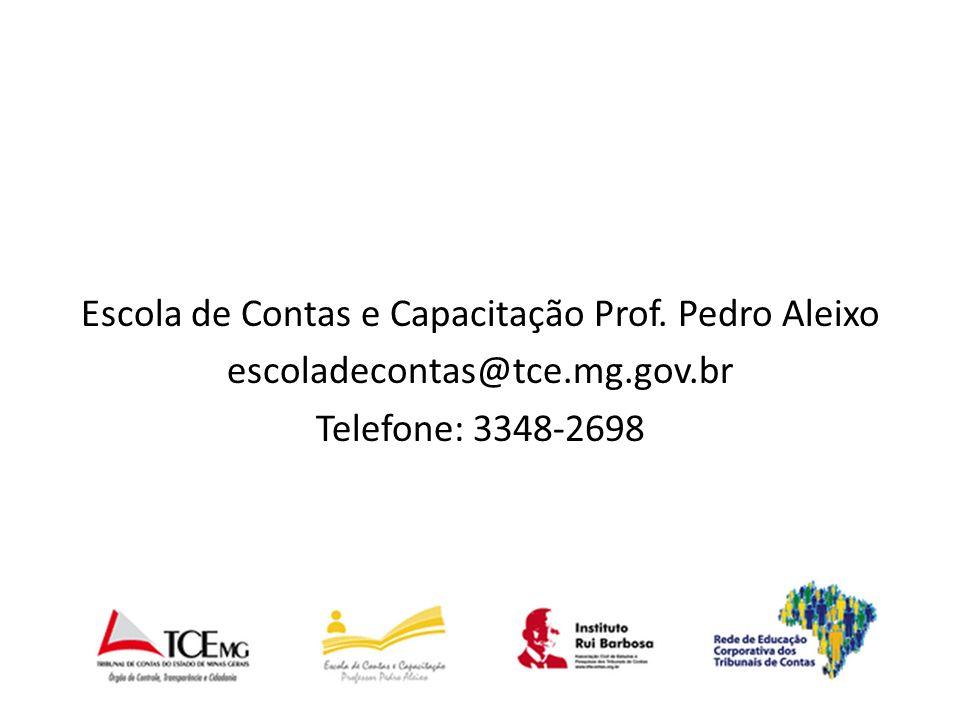 Escola de Contas e Capacitação Prof. Pedro Aleixo escoladecontas@tce.mg.gov.br Telefone: 3348-2698