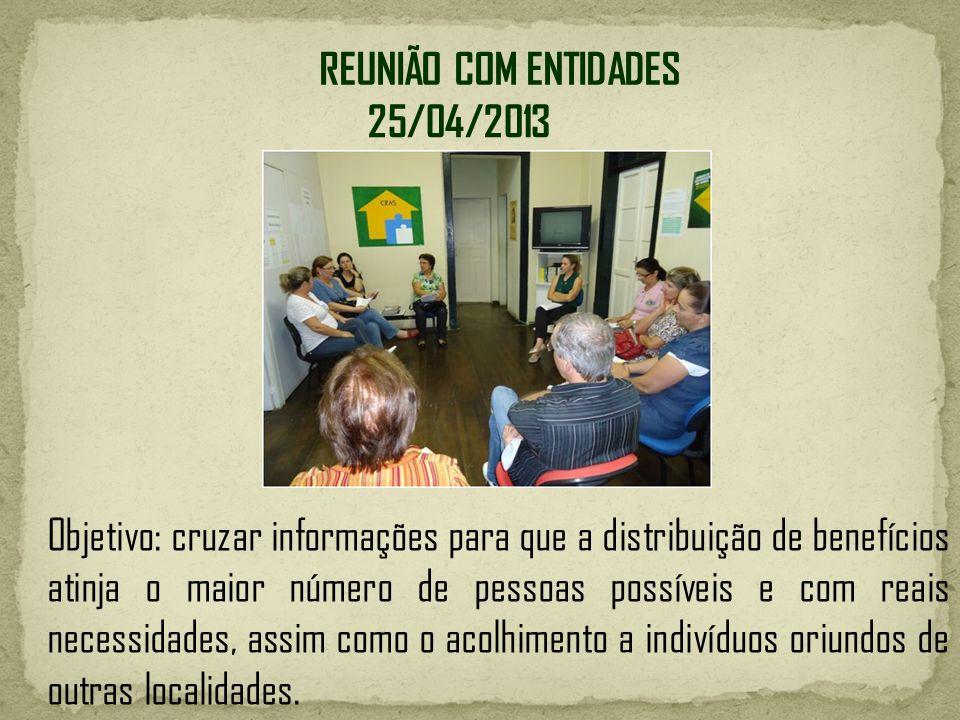 25/04/2013 Objetivo: cruzar informações para que a distribuição de benefícios atinja o maior número de pessoas possíveis e com reais necessidades, ass