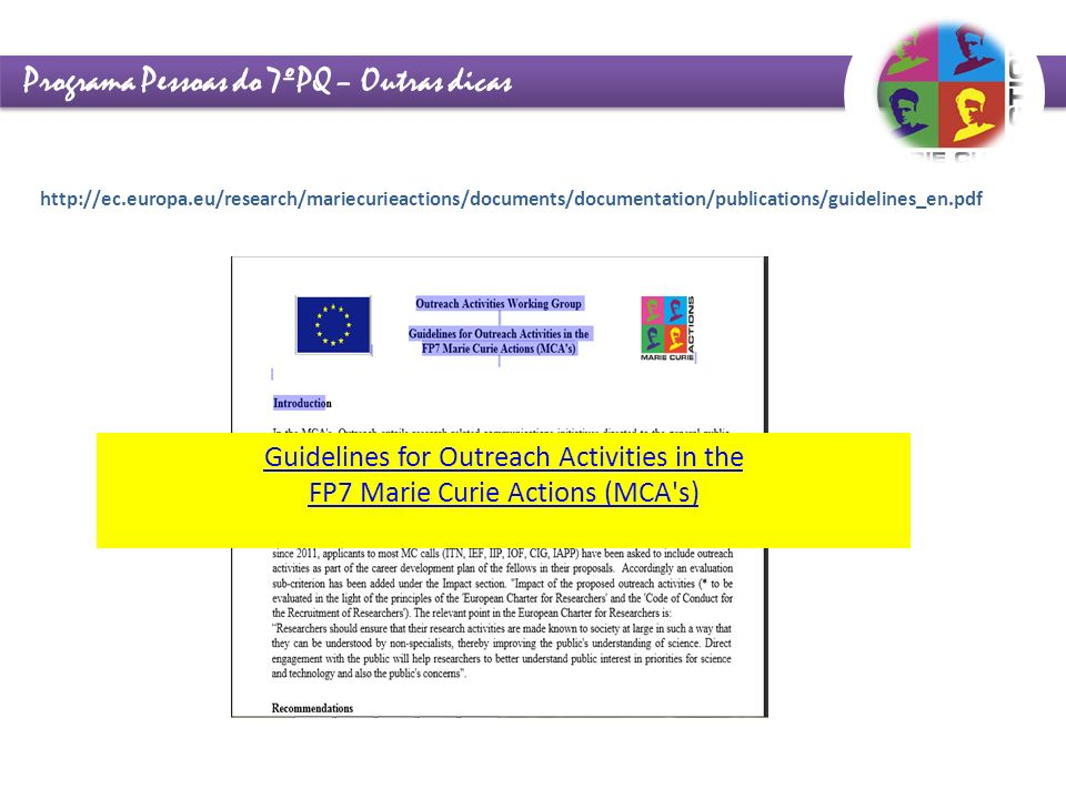 Programa Pessoas do 7ºPQ – Outras dicas Guidelines for Outreach Activities in the FP7 Marie Curie Actions (MCA s) http://ec.europa.eu/research/mariecurieactions/documents/documentation/publications/guidelines_en.pdf