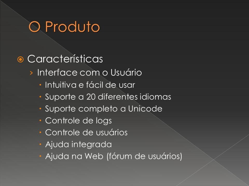 Características Interface com o Usuário Intuitiva e fácil de usar Suporte a 20 diferentes idiomas Suporte completo a Unicode Controle de logs Controle