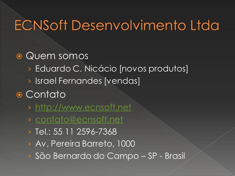 Quem somos Eduardo C. Nicácio [novos produtos] Israel Fernandes [vendas] Contato http://www.ecnsoft.net contato@ecnsoft.net Tel.: 55 11 2596-7368 Av.