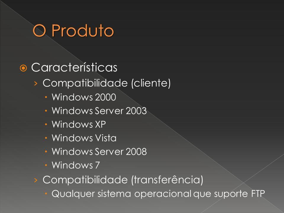 Características Compatibilidade (cliente) Windows 2000 Windows Server 2003 Windows XP Windows Vista Windows Server 2008 Windows 7 Compatibilidade (tra
