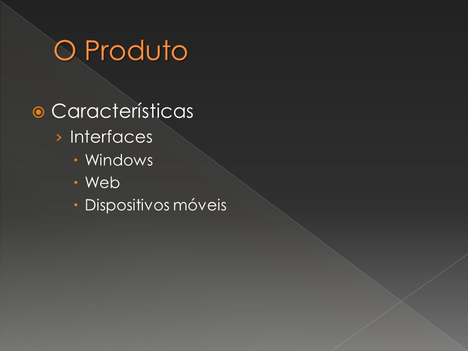 Características Interfaces Windows Web Dispositivos móveis