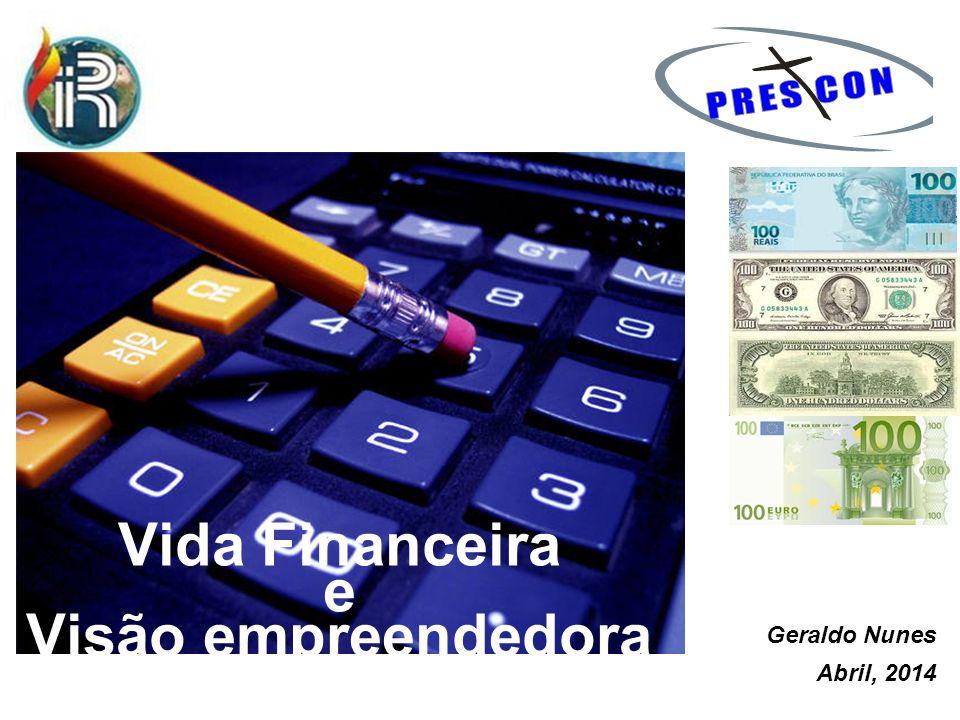 20 Novembre, 2010 Vida Financeira e Visão empreendedora Geraldo Nunes Abril, 2014