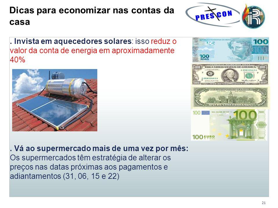 . Invista em aquecedores solares: isso reduz o valor da conta de energia em aproximadamente 40%. Vá ao supermercado mais de uma vez por mês: Os superm