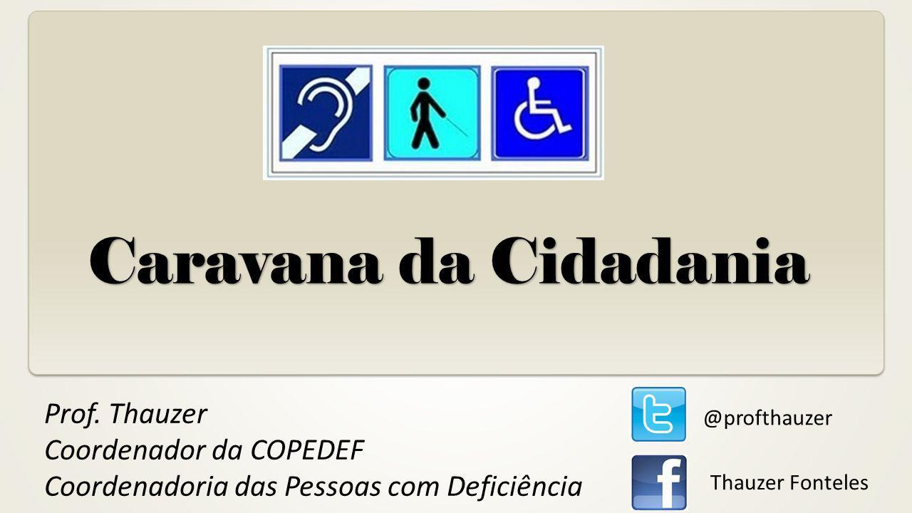 Caravana da Cidadania Prof. Thauzer Coordenador da COPEDEF Coordenadoria das Pessoas com Deficiência @profthauzer Thauzer Fonteles