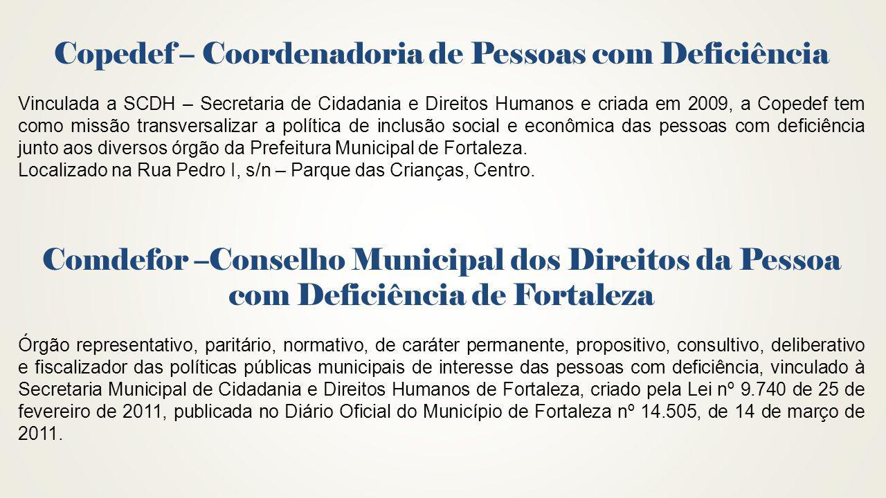 Copedef – Coordenadoria de Pessoas com Deficiência Vinculada a SCDH – Secretaria de Cidadania e Direitos Humanos e criada em 2009, a Copedef tem como