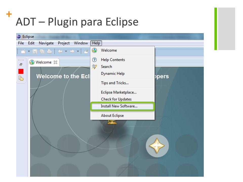 + ADT – Plugin para Eclipse