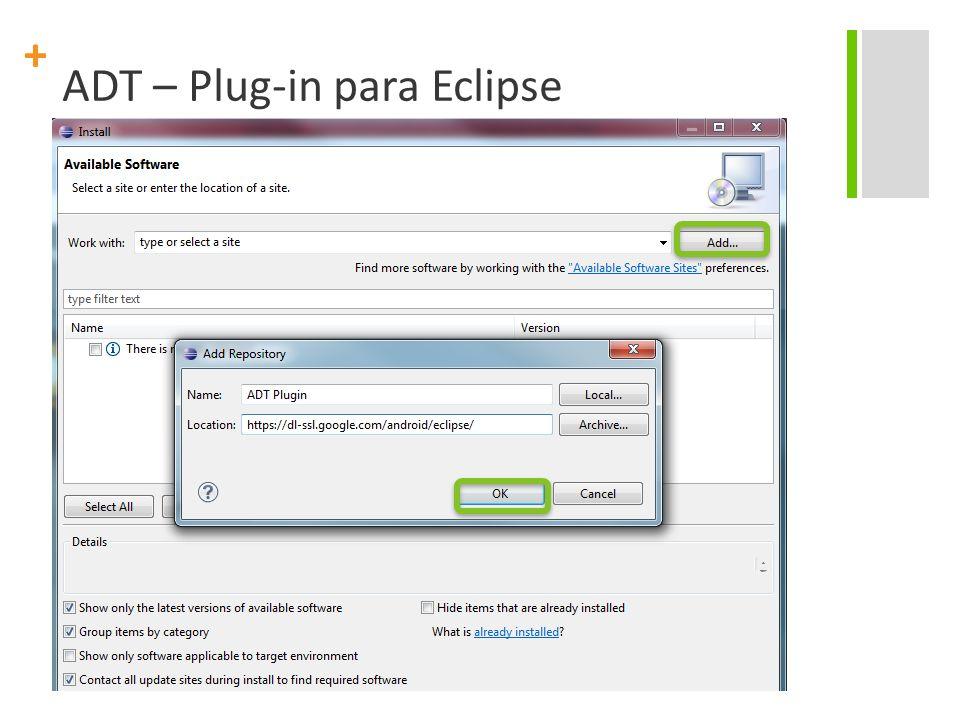 + ADT – Plug-in para Eclipse
