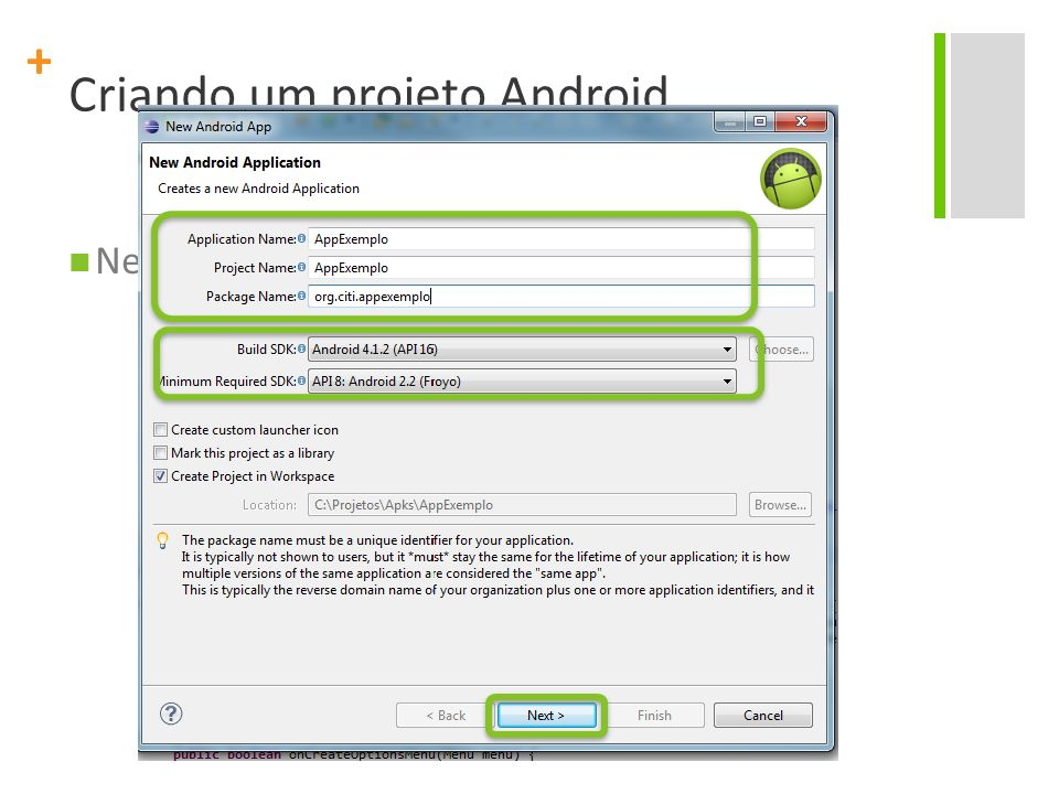 + Criando um projeto Android New > Project > Android > Android Project